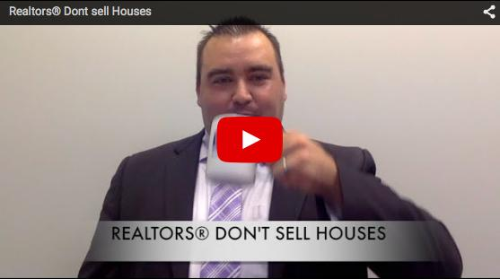 Realtors® Don't Sell Houses